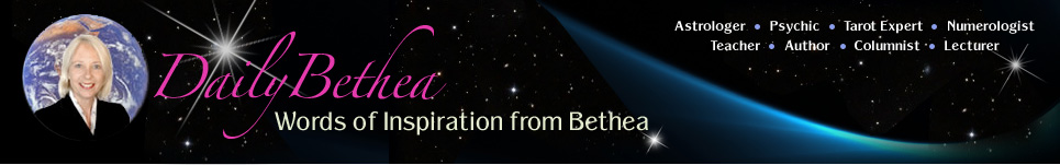Daily Bethea - Words of Inspiration from Bethea: Astrologer, Psychic, Tarot Expert, Numerologist, Teacher, Author, Columnist, Lecturer